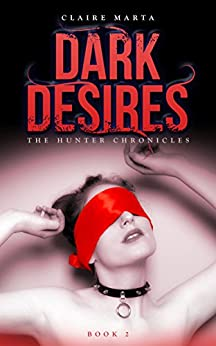 Dark Desires (The Hunter Chronicles Book 2) by [Marta, Claire]