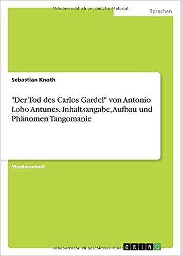 Der Tod Des Carlos Gardel Von Antonio Lobo Antunes Inhaltsangabe