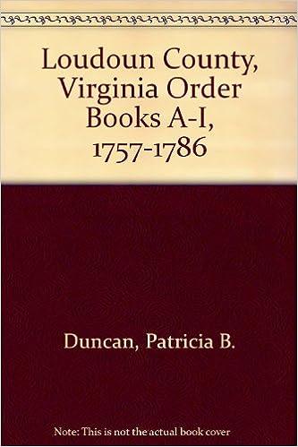 Kostenloser Online-Download von Büchern Loudoun County, Virginia Order Books A-I, 1757-1786 ePub