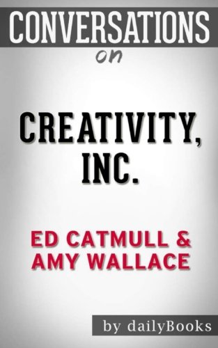 Conversations on Creativity, Inc. by Ed Catmull