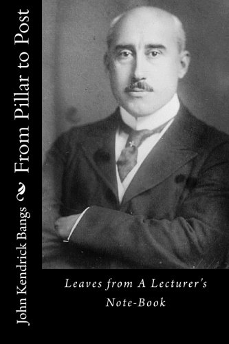 Read Online From Pillar to Post: Leaves from A Lecturer's Note-Book pdf epub
