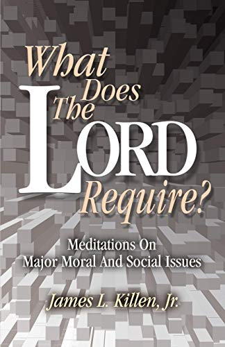 What Does the Lord Require?: Meditations on Major Moral and Social Issues (Mall Killen)