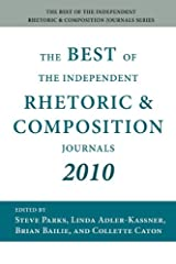The Best of the Independent Rhetoric and Composition Journals 2010 Paperback