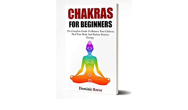 Chakras For Beginners: The Complete Guide To Balance Your ...