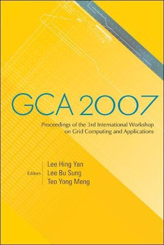 Gca 2007 - Proceedings of the 3rd International Workshop on Grid Computing and Applications pdf epub