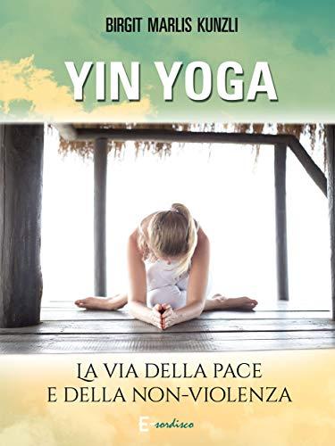 Yin Yoga: La via della pace e della non-violenza (Italian ...