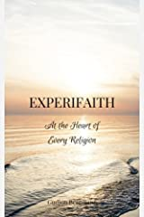 Experifaith: At the Heart of Every Religion; An Experiential Approach to Individual Spirituality  and Improved Interfaith Relations Paperback
