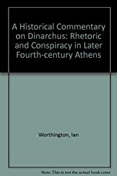 A Historical Commentary on Dinarchus: Rhetoric and Conspiracy in Later Fourth-Century Athens