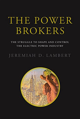 The Power Brokers: The Struggle to Shape and Control the Electric Power Industry (MIT Press)