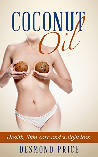 Coconut Oil:: Health, Skin care and Weight loss (Healthy Weight loss Book 2) - Price Coconut Oil