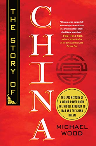 Book Cover: The Story of China: The Epic History of a World Power from the Middle Kingdom to Mao and the China Dream
