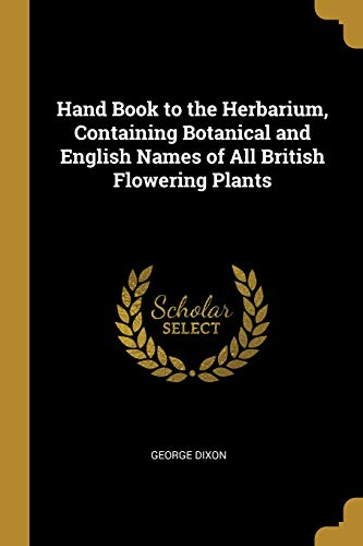 Hand Book to the Herbarium, Containing Botanical and English Names of All British Flowering Plants ()