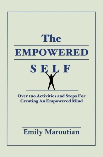 The Empowered Self: Over 100 Activities and Steps For Creating An Empowered ()