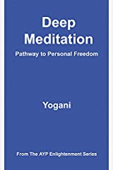 Deep Meditation - Pathway to Personal Freedom (AYP Enlightenment Series Book 1) Kindle Edition