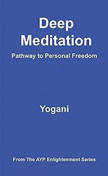 Deep Meditation - Pathway to Personal Freedom (AYP Enlightenment Series Book 1) (English Edition) de [Yogani]