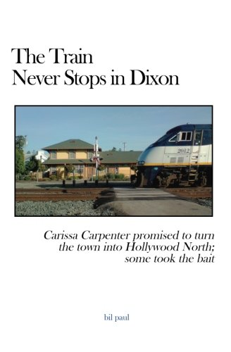 Read Online The Train Never Stops in Dixon: Carissa Carpenter promised to turn the town into Hollywood North; some took the bait pdf