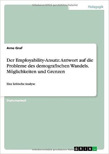 Der Employability-Ansatz: Antwort Auf Die Probleme Des Demografischen Wandels. Moglichkeiten Und Grenzen