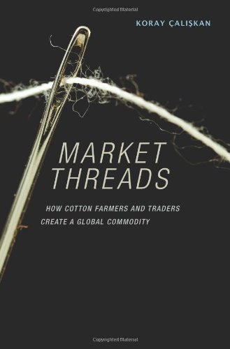 Market Threads: How Cotton Farmers and Traders Create a Global Commodity