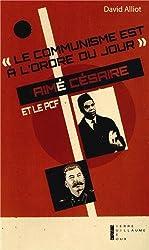 Le communisme est à l'ordre du jour : Aimé Césaire et le PCF, de l'engagement à la rupture (1935-1957)