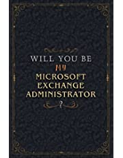 Microsoft Exchange Administrator Notebook Planner - Will You Be My Microsoft Exchange Administrator , Job Title Working Cover To Do List Journal: A5, Organizer, 5.24 x 22.86 cm, High Performance, Personal, Schedule, Over 100 Pages, Work List, Personalized