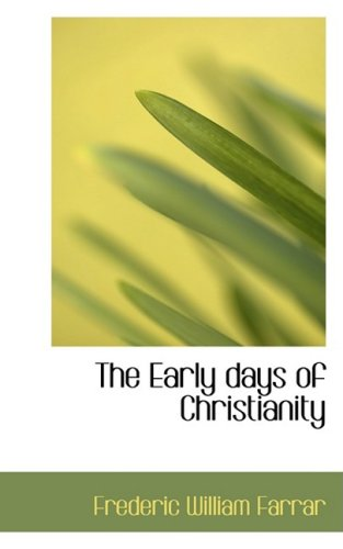 The Early days of Christianity (Bibliolife Reproduction)