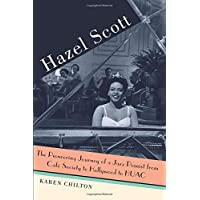 Hazel Scott: The Pioneering Journey of a Jazz Pianist, from Café Society to Hollywood to HUAC