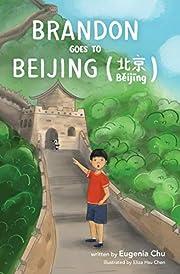 Brandon Goes to Beijing (B?ij?ng??) (Brandon Goes to . . . Book 1)