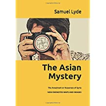 The Asian Mystery: Illustrated in the History, Religion, and Present State of the Ansaireeh or Nusairis of Syria