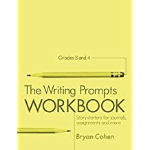 The Writing Prompts Workbook, Grades 3-4: Story Starters for Journals, Assignments and More (The Writing Prompts Workbook Series 2)