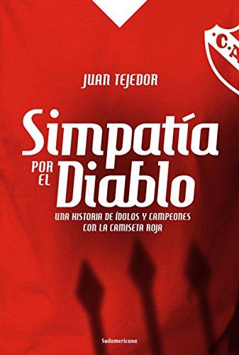 Simpatía por el diablo: Una historia de ídolos y campeones con la camiseta roja (