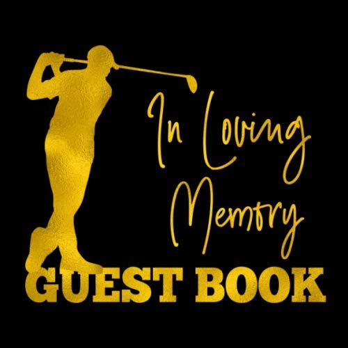 In Loving Memory Guest Book: Golfing Memorial Sign In Registry - Gold Golfer Silhouette for Funeral Service or Celebration of Life - Golf Guestbook ... for Email, Name and Address -