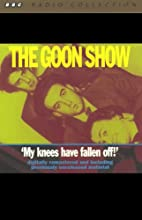 The Goon Show, Volume 4: My Knees Have Fallen Off! Radio/TV Program by The Goons Narrated by The Goons