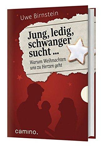 Jung, ledig, schwanger sucht ...: Warum Weihnachten uns zu Herzen geht