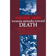 Western Attitudes toward Death: From the Middle Ages to the Present (The Johns Hopkins Symposia in Comparative History)