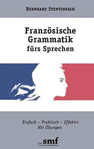 Französische Grammatik fürs Sprechen. Einfach Praktisch Effektiv. Mit Übungen (Lernmaterialien)
