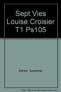 Les sept vies de Louise Croisier née Moraz : [1], Deriex, Suzanne