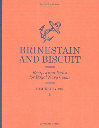 Brinestain and Biscuit: Recipes and Rules for Royal Navy Cooks