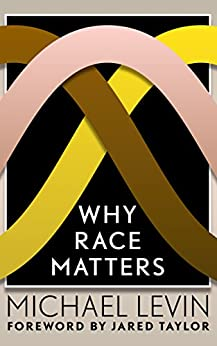 Why Race Matters by [Levin, Michael]