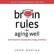 Brain Rules for Aging Well: 10 Principles for Staying Vital, Happy, and Sharp   Livre audio Auteur(s) : John Medina Narrateur(s) : John Medina