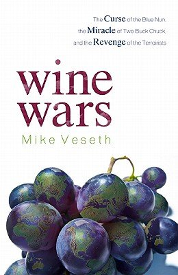 WINE WARS: THE CURSE OF THE BLUE NUN, THE MIRACLE OF TWO BUCK CHUCK, AND THE REVENGE OF THE TERROIRISTS by Veseth, Mike ( Author ) on Jun-16-2011[ Hardcover ]