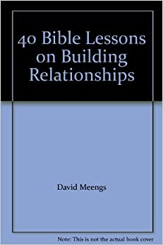 40 Bible Lessons on Building Relationships