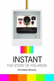 Instant: The Story of Polaroid by [Bonanos, Christopher]