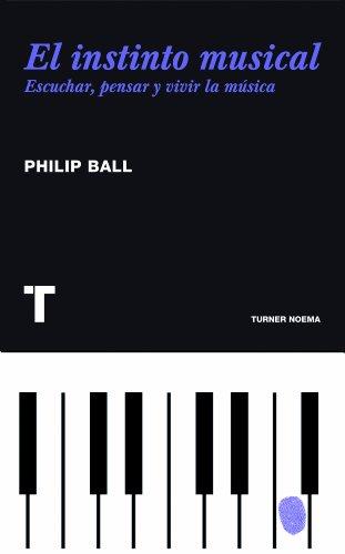 Descargar Libro El Instinto Musical. Escuchar, Pensar Y Vivir La Música Philip Ball
