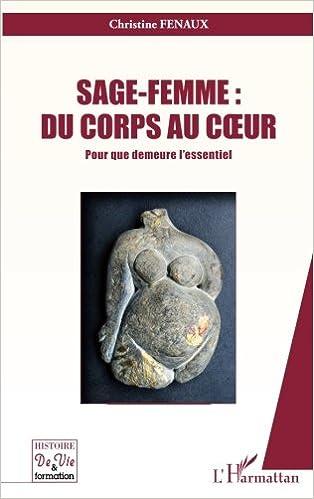 Livre gratuits en ligne Sage Femme du Corps au Coeur pour Que Demeure l'Essentiel pdf, epub