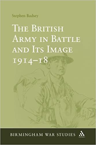 The British Army in Battle and Its Image 1914-18 (Birmingham War Studies)