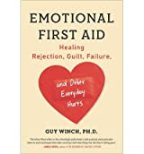 Healing Rejection, Guilt, Failure, and Other Everyday Hurts Emotional First Aid