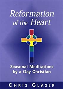 Reformation of the Heart: Seasonal Meditations by a Gay Christian