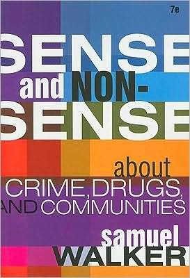 Sense and Nonsense About Crime, Drugs, and Communities (text only) 7th (Seventh) edition by S. Walker