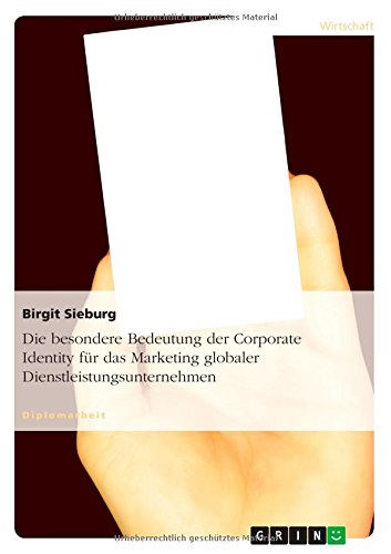Download Die Besondere Bedeutung Der Corporate Identity Fur Das Marketing Globaler Dienstleistungsunternehmen (German Edition) PDF