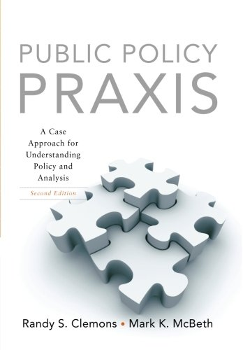 Public Policy Praxis: A Case Approach for Understanding Policy and Analysis (2nd Edition)